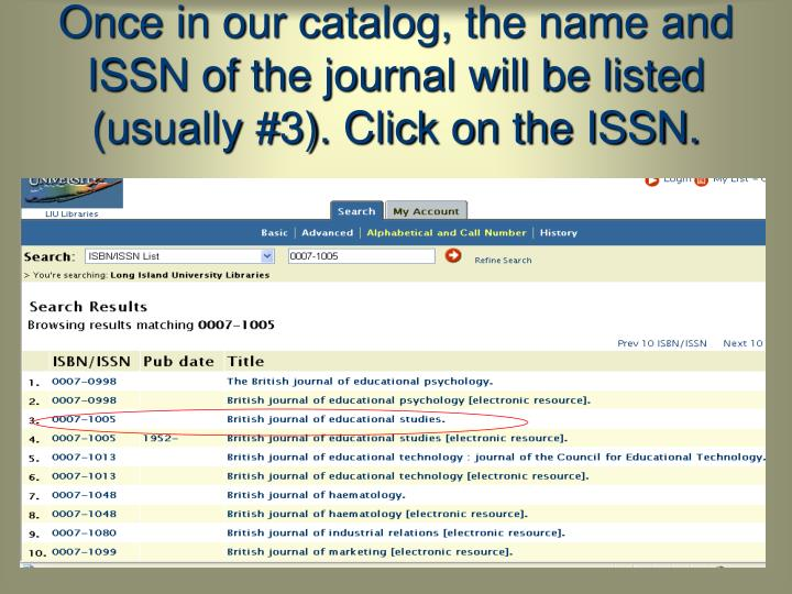 Once in our catalog, the name and ISSN of the journal will be listed (usually #3). Click on the ISSN.