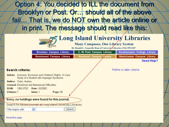 Option 4: You decided to ILL the document from Brooklyn or Post. Or… should all of the above fail… That is, we do NOT own the article online or in print. The message should read like this: