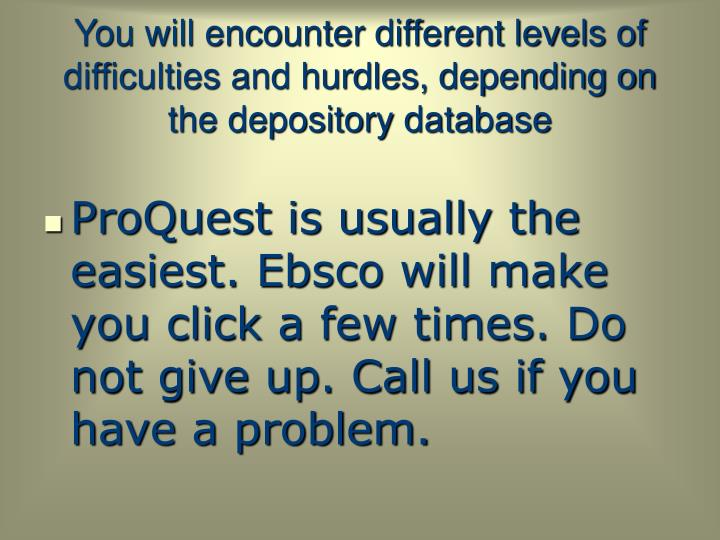 You will encounter different levels of difficulties and hurdles, depending on the depository database