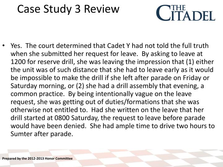 Yes.  The court determined that Cadet Y had not told the full truth when she submitted her request for leave.  By asking to leave at 1200 for reserve drill, she was leaving the impression that (1) either the unit was of such distance that she had to leave early as it would be impossible to make the drill if she left after parade on Friday or Saturday morning, or (2) she had a drill assembly that evening, a common practice.  By being intentionally vague on the leave request, she was getting out of duties/formations that she was otherwise not entitled to.  Had she written on the leave that her drill started at 0800 Saturday, the request to leave before parade would have been denied.  She had ample time to drive two hours to Sumter after parade.
