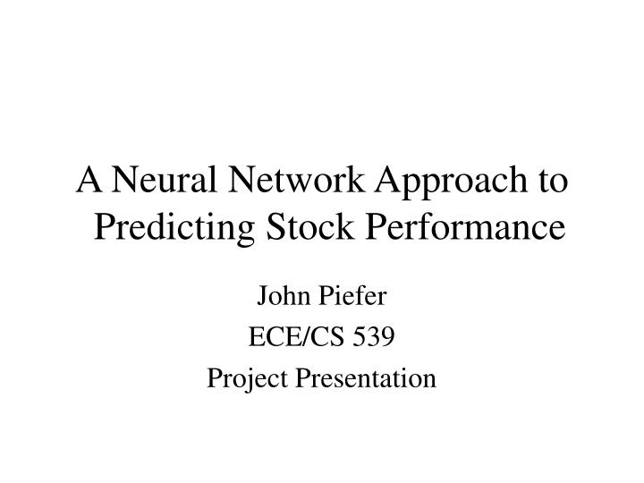 a neural network approach to predicting stock performance n.