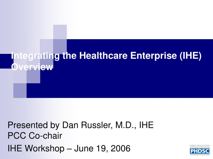 Integrating the Healthcare Enterprise (IHE) Overview