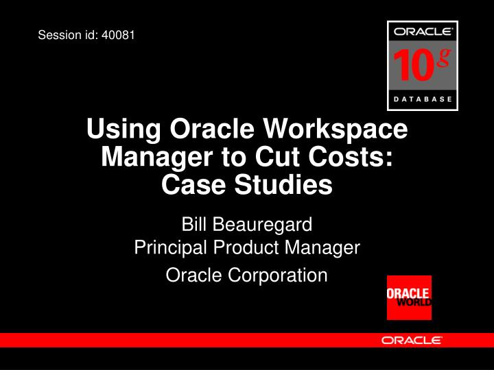 Using oracle workspace manager to cut costs case studies
