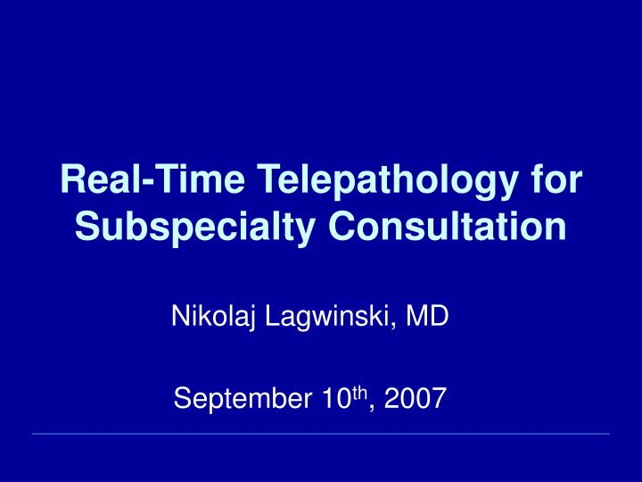 real time telepathology for subspecialty consultation n.