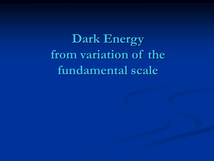 dark energy from variation of the fundamental scale n.