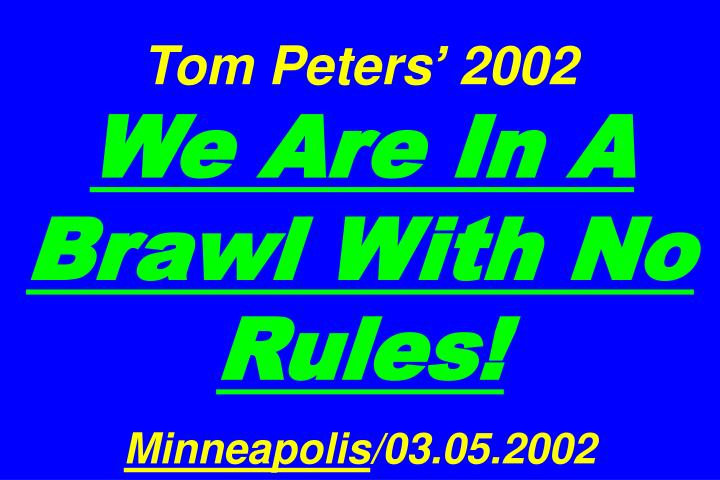 tom peters 2002 we are in a brawl with no rules minneapolis 03 05 2002 n.