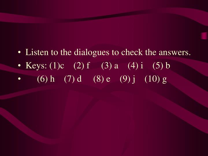 Listen to the dialogues to check the answers.