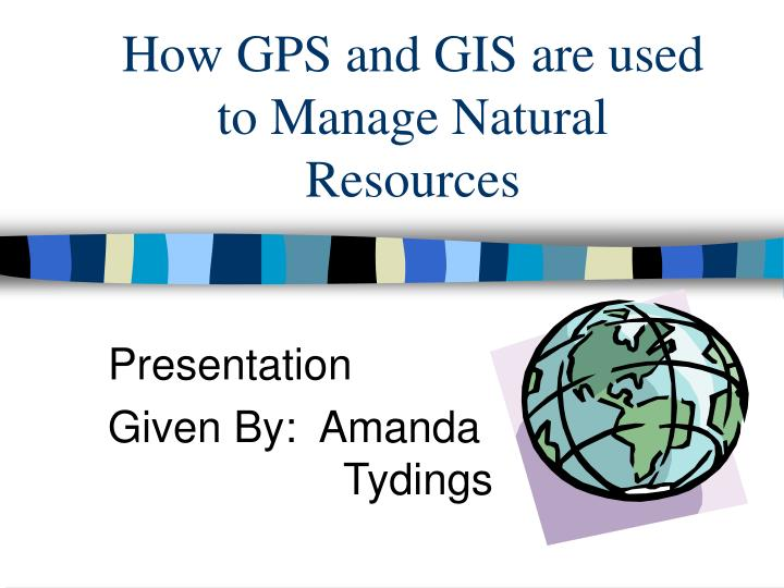 how gps and gis are used to manage natural resources n.