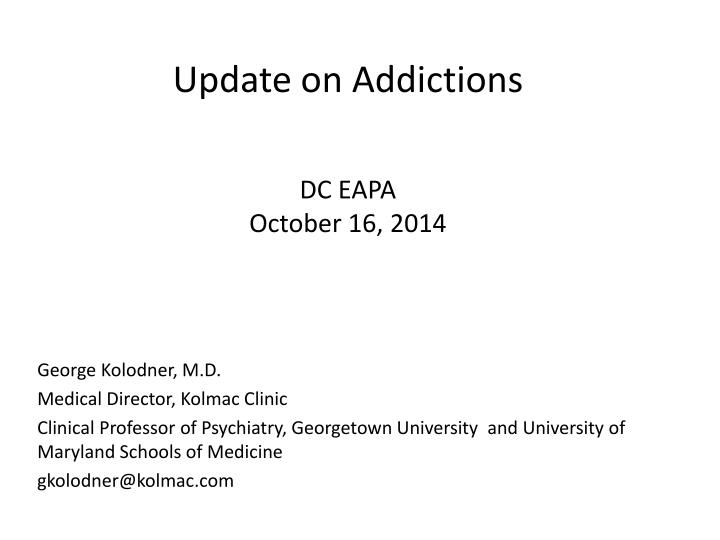 update on addictions dc eapa october 16 2014