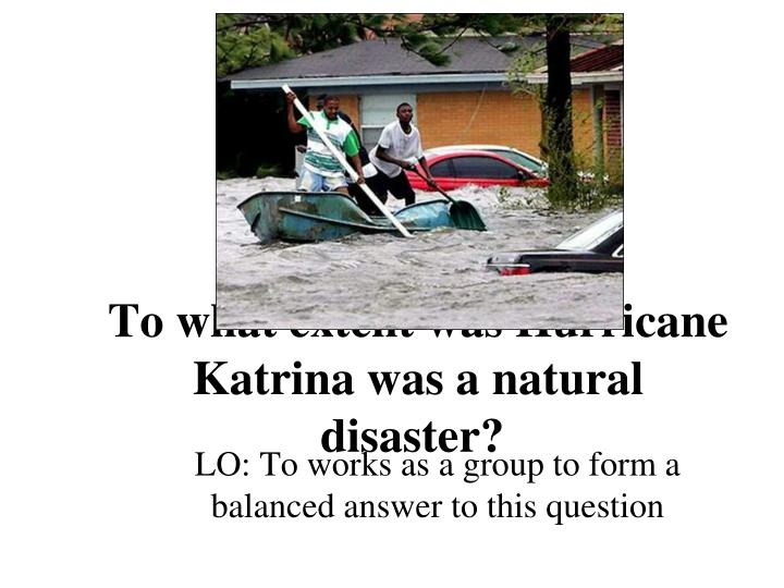 to what extent was hurricane katrina was a natural disaster n.