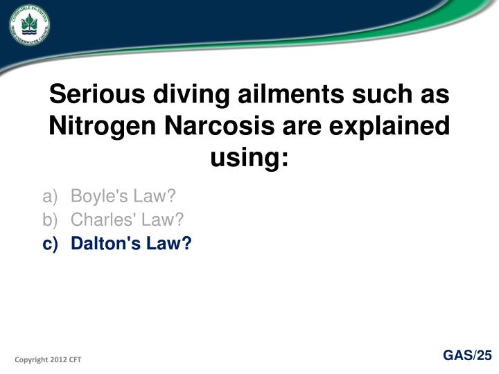 Serious diving ailments such as Nitrogen Narcosis are explained using: