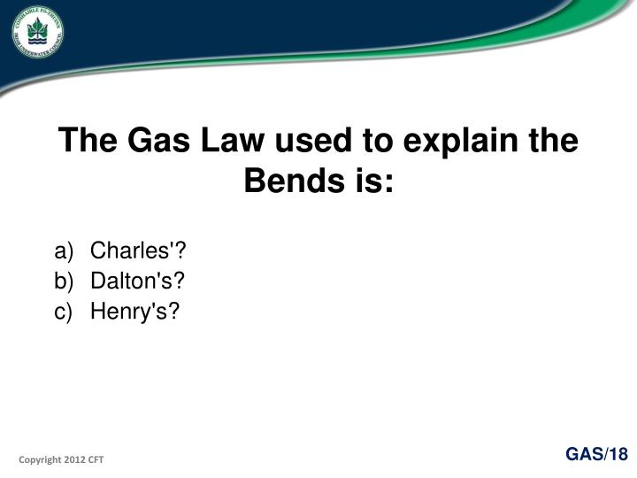 The Gas Law used to explain the Bends is: