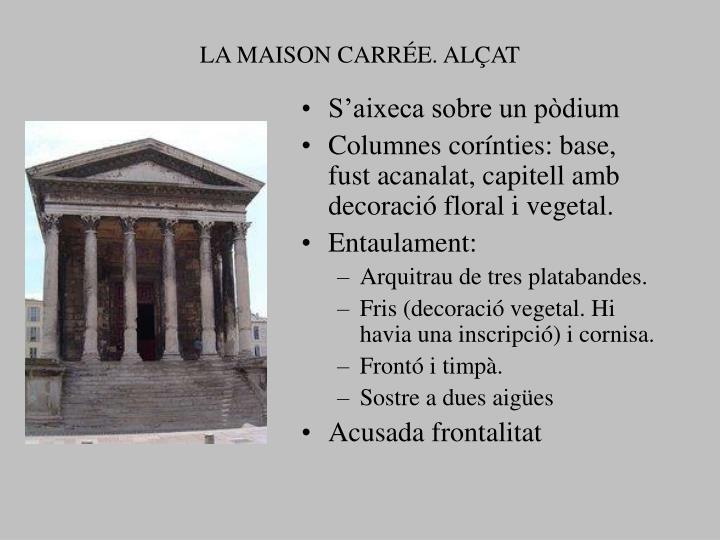 LA MAISON CARRÉE. ALÇAT