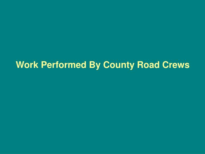 Work Performed By County Road Crews