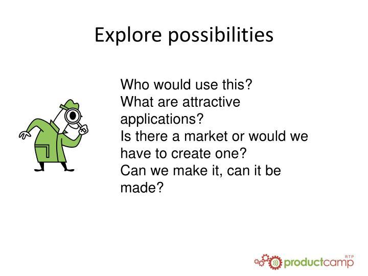 Explore possibilities
