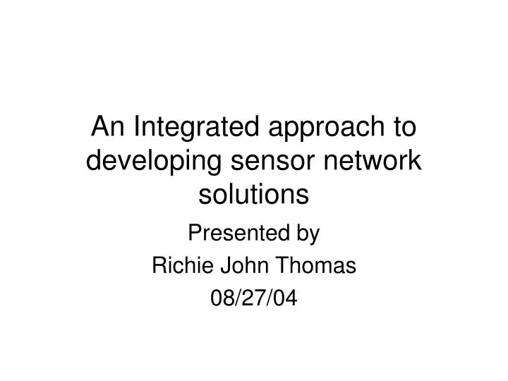 an integrated approach to developing sensor network solutions n.