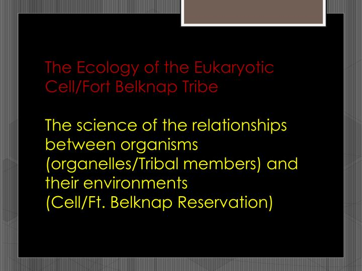 The Ecology of the Eukaryotic Cell/Fort Belknap Tribe