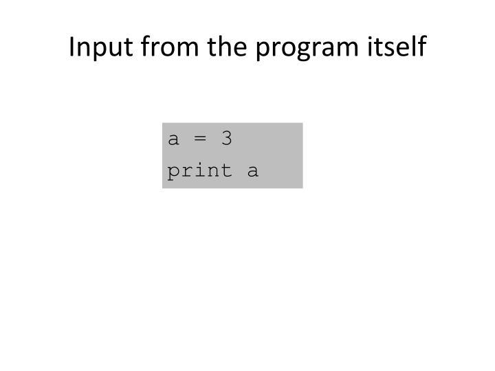 Input from the program itself