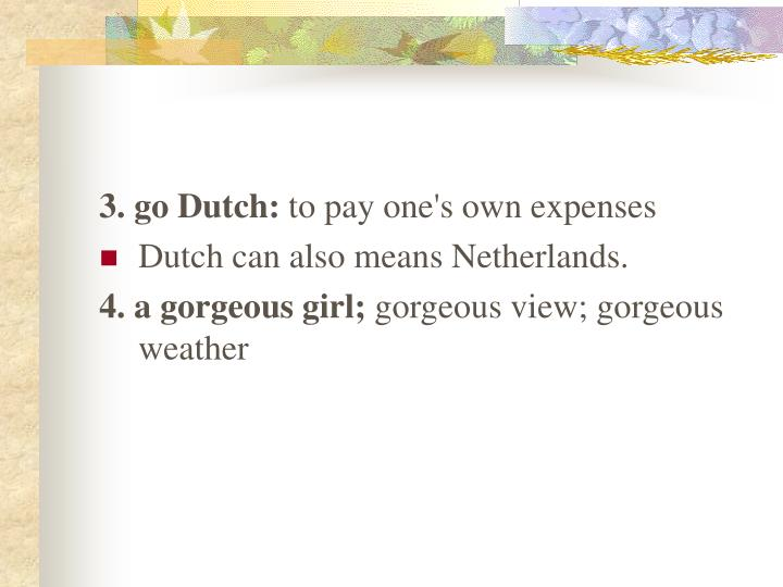 3. go Dutch: