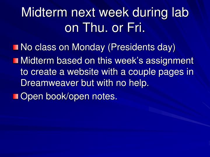 Midterm next week during lab on Thu.