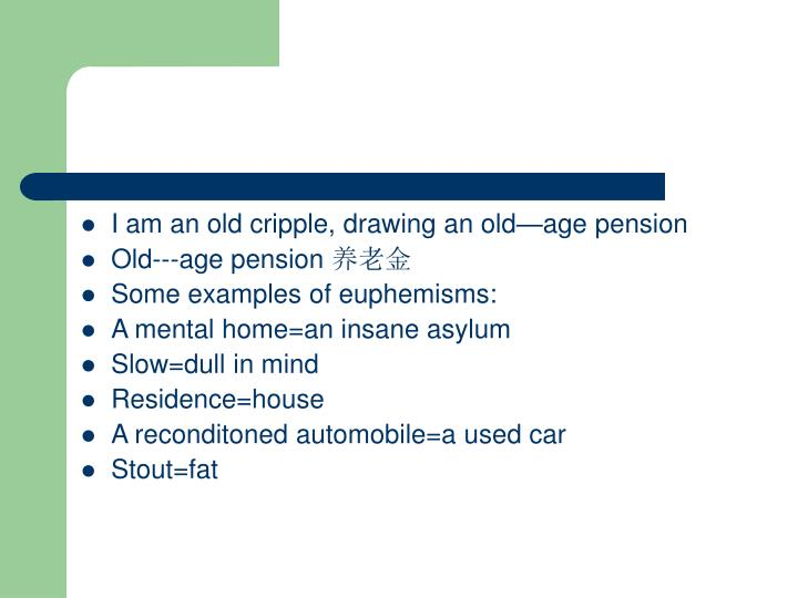 I am an old cripple, drawing an old—age pension