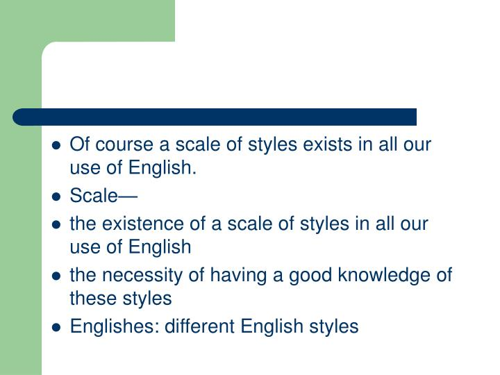 Of course a scale of styles exists in all our use of English.