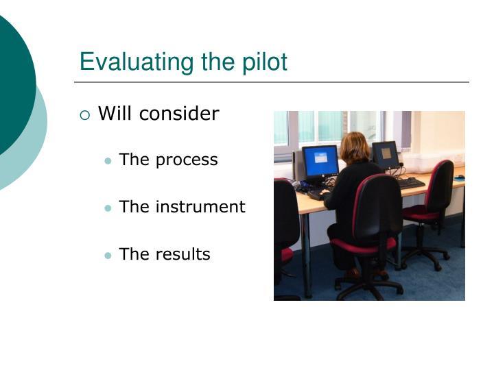 Evaluating the pilot