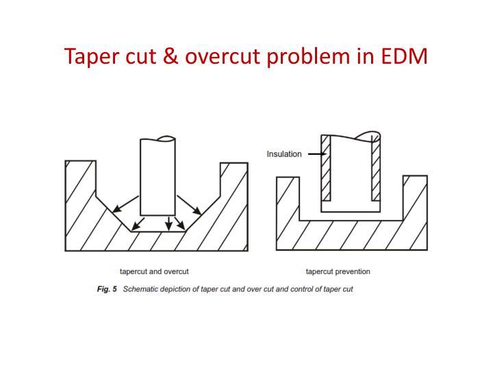 Taper cut & overcut problem in EDM