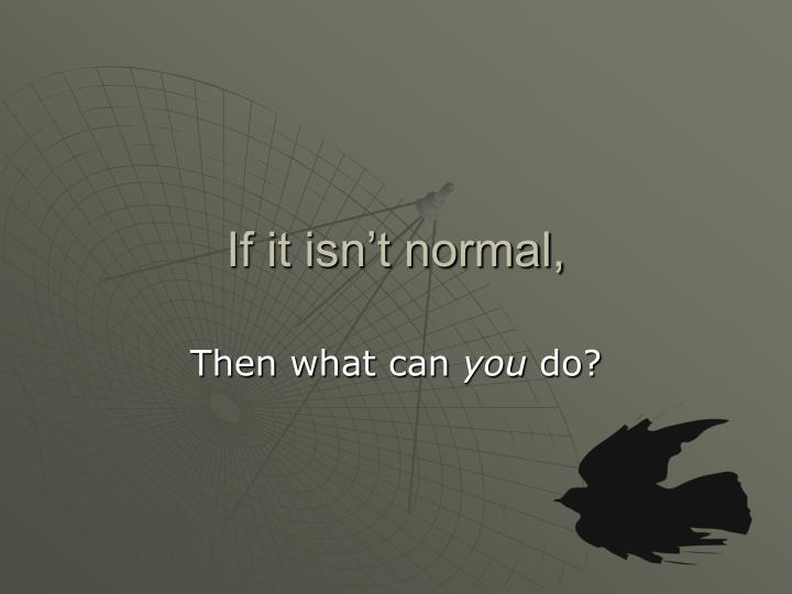 If it isn't normal,