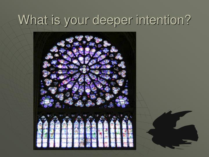 What is your deeper intention?