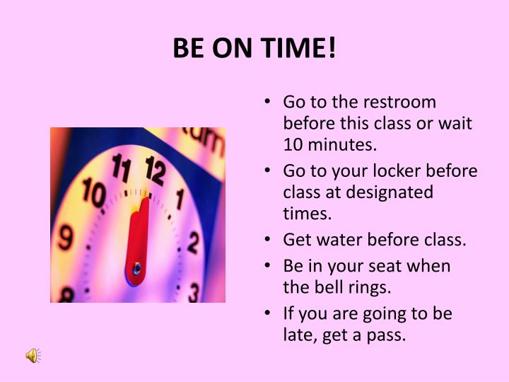 BE ON TIME!