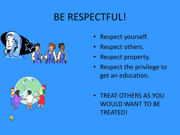 BE RESPECTFUL!