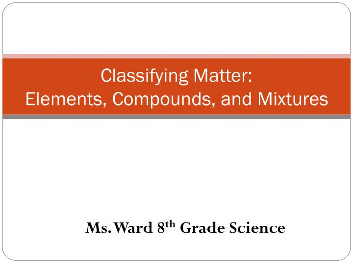 Classifying matter elements compounds and mixtures