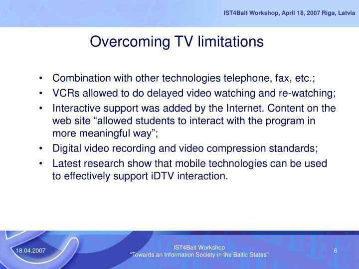 Overcoming TV limitations