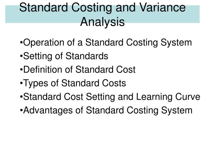 a standard costing and variance analysis Standard costing and variance analysis formulas: this is a collection of variance formulas/equations which can help you calculate variances for direct materials, direct labor, and factory overhead.