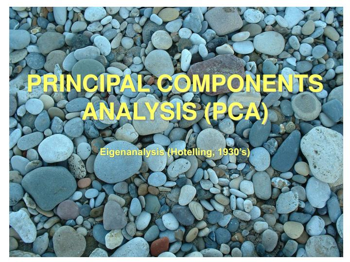 principal components analysis pca eigenanalysis hotelling 1930 s n.