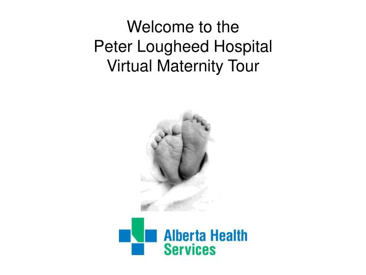 welcome to the peter lougheed hospital virtual maternity tour n.