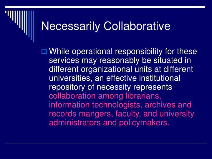 Necessarily Collaborative