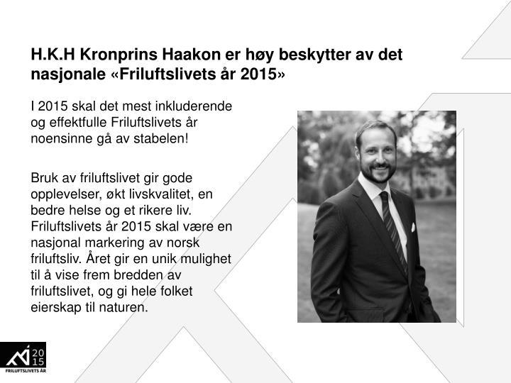 H.K.H Kronprins Haakon er høy beskytter av det nasjonale «Friluftslivets år 2015»