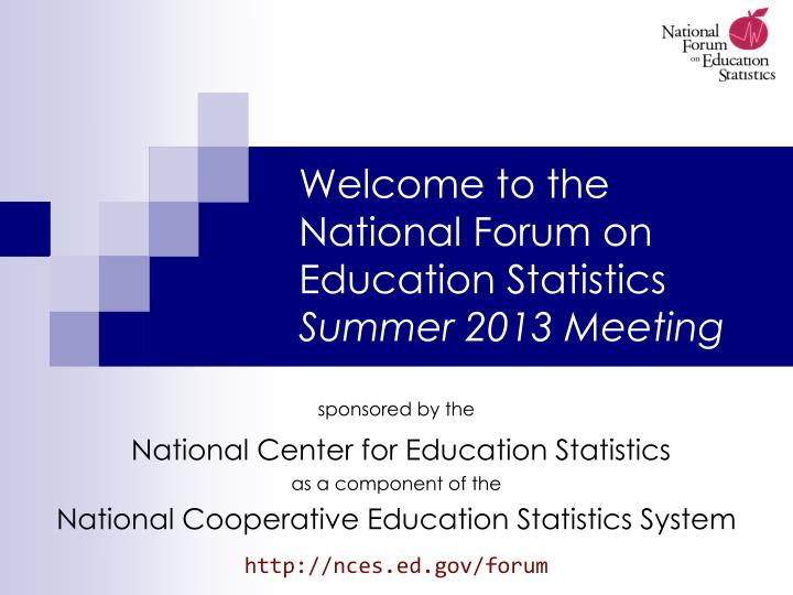 welcome to the national forum on education statistics summer 2013 meeting