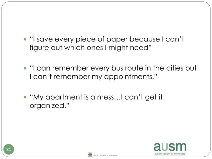 """I save every piece of paper because I can't figure out which ones I might need"""