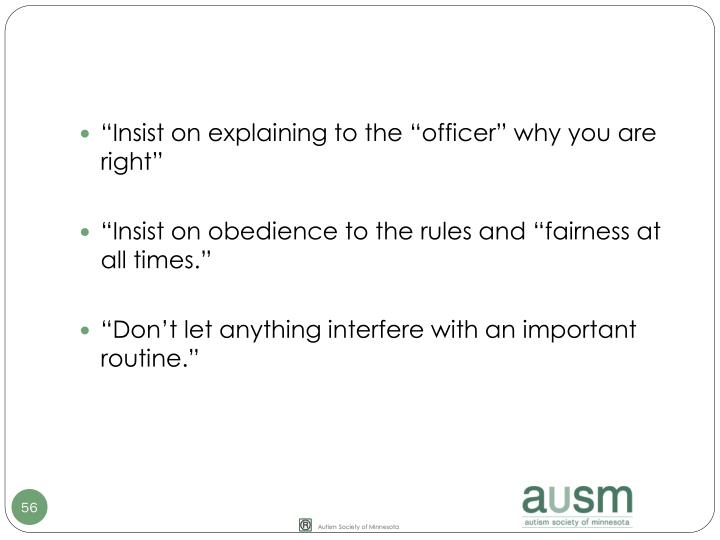 """Insist on explaining to the ""officer"" why you are right"""