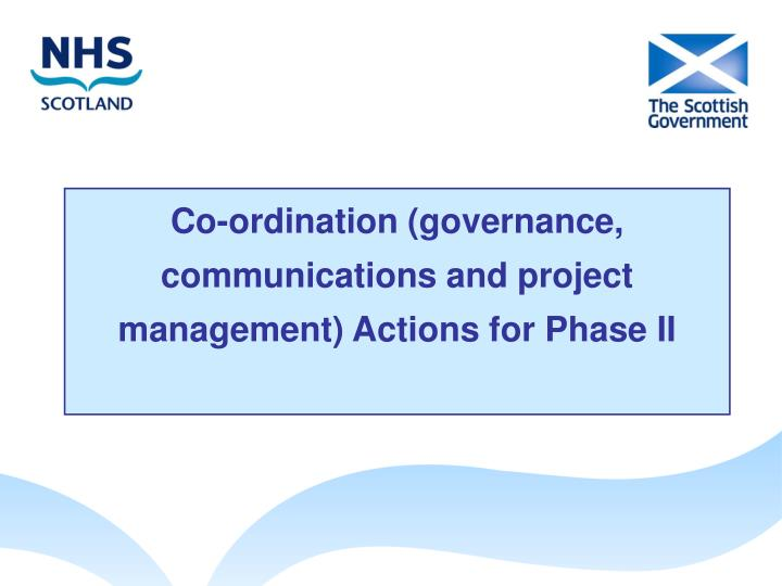 Co-ordination (governance, communications and project management) Actions for Phase II