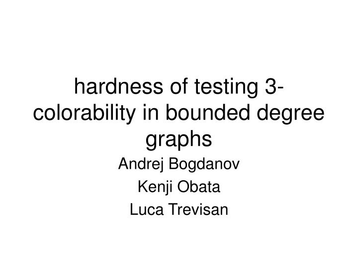 hardness of testing 3 colorability in bounded degree graphs n.