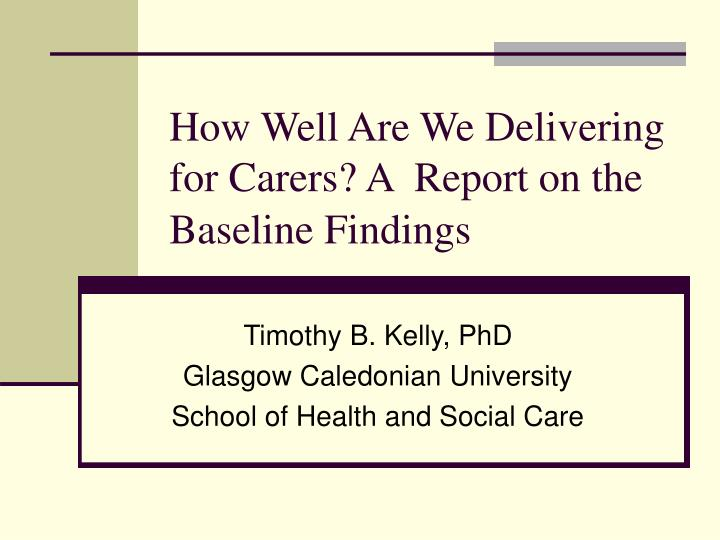how well are we delivering for carers a report on the baseline findings