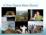 it only opens more doors