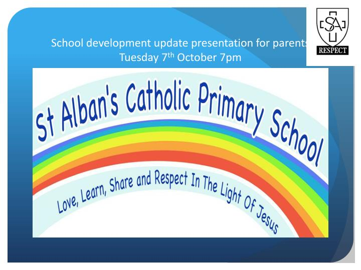 school development update presentation for parents tuesday 7 th october 7pm n.