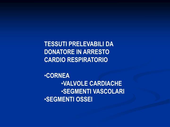 TESSUTI PRELEVABILI DA DONATORE IN ARRESTO CARDIO RESPIRATORIO