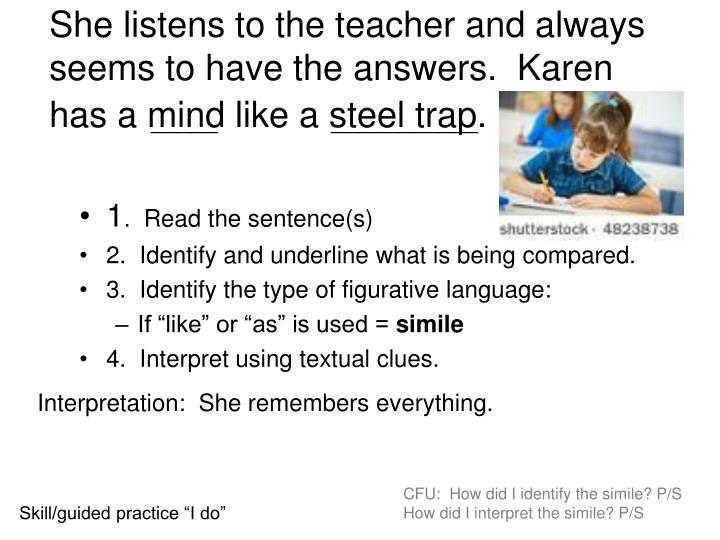 She listens to the teacher and always seems to have the answers.  Karen  has a mind like a steel trap.
