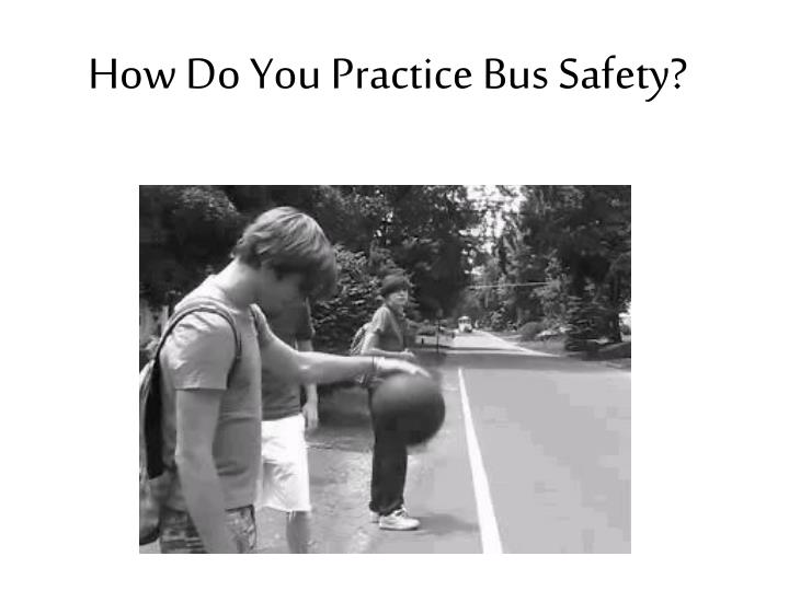 How Do You Practice Bus Safety?